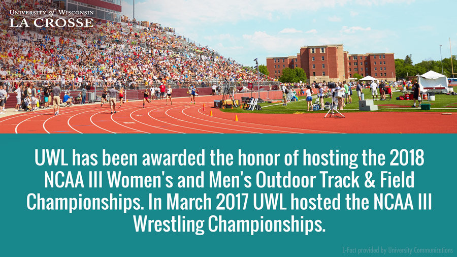 UWL has been awarded the honor of hosting the 2018 NCAA III Women's and Men's Outdoor Track & Field Championships. In March 2017 UWL hosted the NCAA III Wrestling Championships.