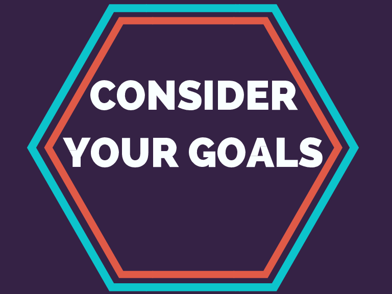 CONSIDER YOUR GOALS