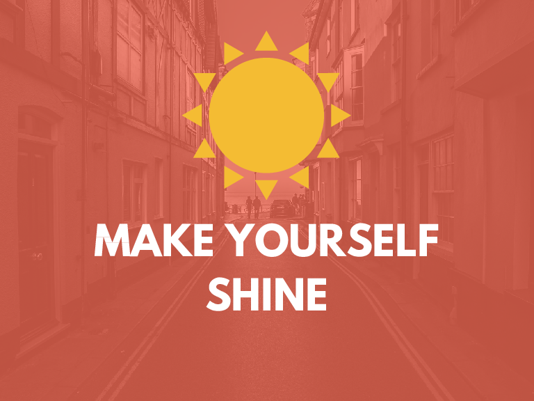 MAKE YOURSELF SHINE